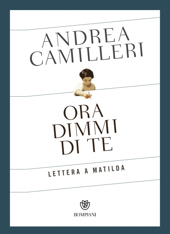 copertina libro Ora dimmi di te. Lettera a Matilda Buon compleanno Maestro Camilleri! Grazie per le sue opere | Biblioteca delle Donne