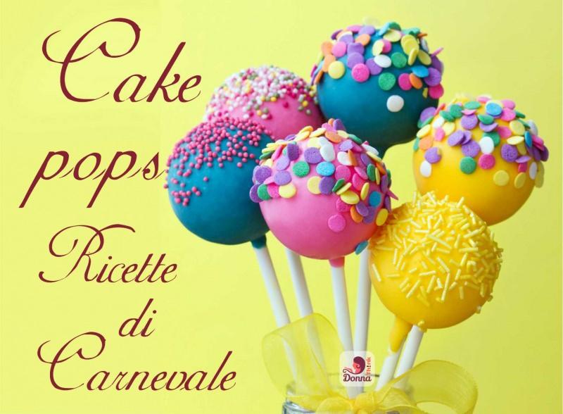 cake pops colorati ricetta carnevale