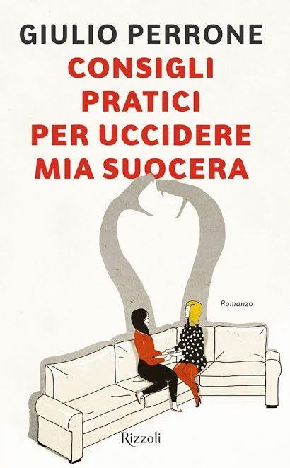 Consigli di lettura, 10 libri da leggere estate 2017 copertina consigli pratici per uccidere mia suocera di giulio perrone romanzo
