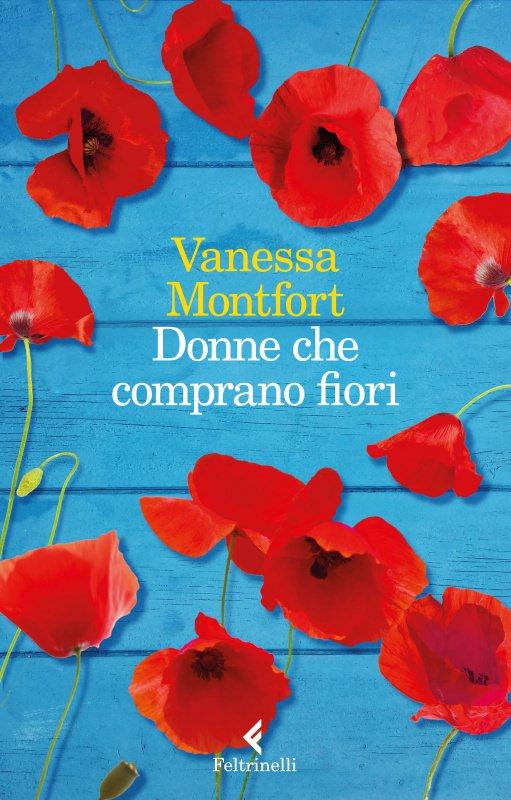 Consigli di lettura, 10 libri da leggere estate 2017 copertina libro donne che comprano fiori narrativa contemporanea di Vanessa Montfort papaveri rossi