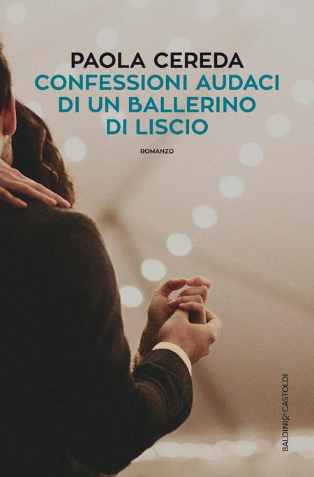 Consigli di lettura, 10 libri da leggere estate 2017 copertina libro confessioni audaci di un ballerino di liscio romanzo di paola cereda
