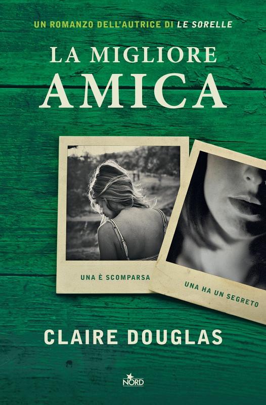 Consigli di lettura, 10 libri da leggere estate 2017 copertina libro la migliore amica di claire douglas giallo noir thriller