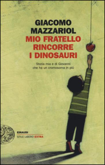 copertina libro Mio fratello rincorre i dinosauri. Storia mia e di Giovanni che ha un cromosoma in più di giacomo mazzariol