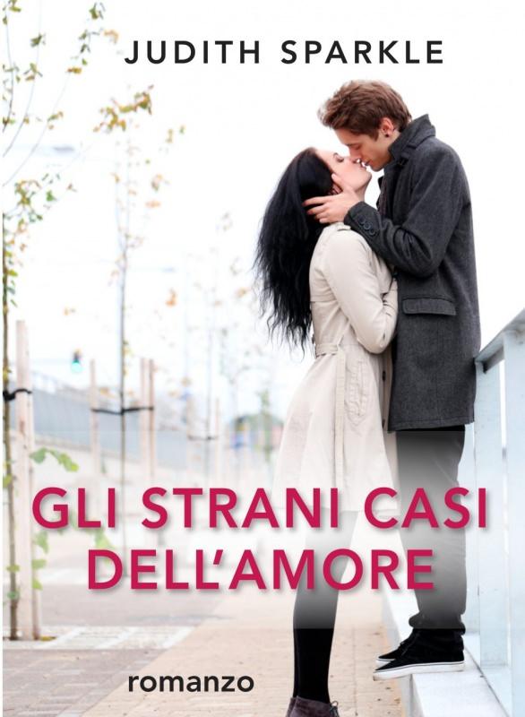 Consigli di lettura, 10 libri da leggere estate 2017 copertina romanzo gli strani casi dell'amore di judith sparkle coppia innamorati bacio uomo donna